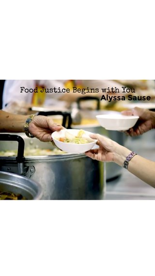 Food Justice Begins with You Alyssa Sause