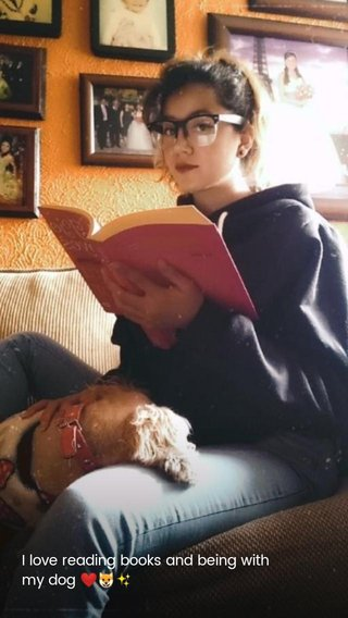I love reading books and being with my dog ❤️🐶✨