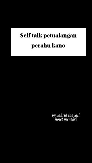 Self talk petualangan perahu kano by Jahrul inayati hotel mentari