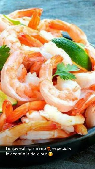 I enjoy eating shrimp🦐, especially in coctails is delicious.😋