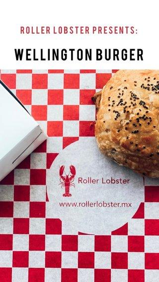 Wellington Burger Roller lobster presents:
