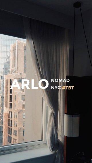 ARLO NOMAD NYC #TBT