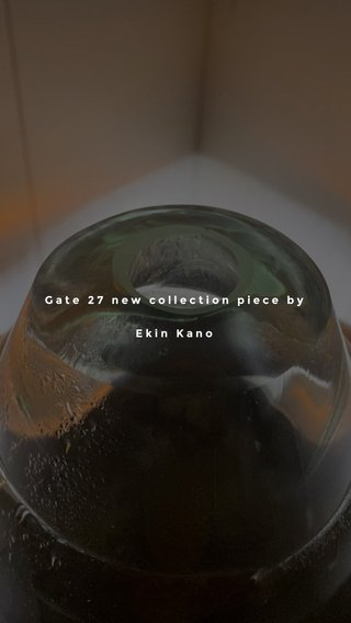 Gate 27 new collection piece by Ekin Kano