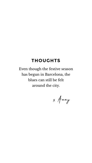 THOUGHTS x Anny Even though the festive season has begun in Barcelona, the blues can still be felt around the city.