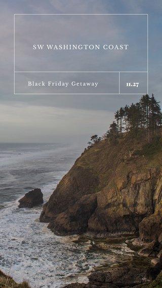 11.27 SW WASHINGTON COAST Black Friday Getaway