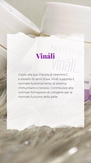 Vináli Grazie alla sua miscela di vitamina C e estratto di semi d'uva, Vináli supporta il normale funzionamento di sistema immunitario e nervoso. Contribuisce alla normale formazione di collagene per la normale funzione della pelle.