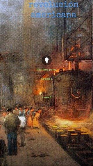 La revolución americana Pau Vera perez Sociales 4 eso B
