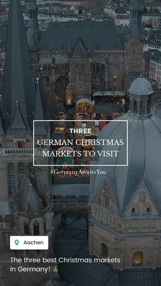 GERMAN CHRISTMAS MARKETS TO VISIT The three best Christmas markets in Germany! 🎄 THREE #GermanyAwaitsYou