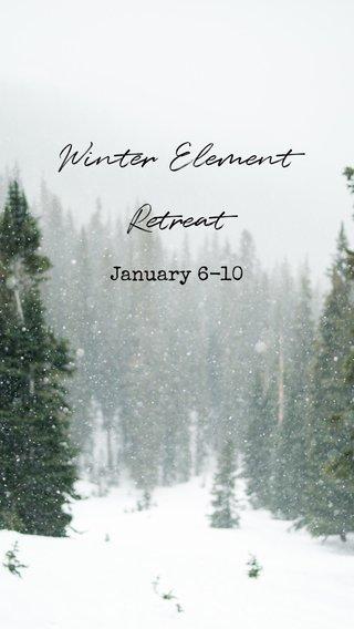 Winter Element Retreat January 6-10