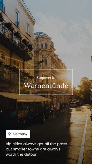 Warnemünde Big cities always get all the press but smaller towns are always worth the detour Stopover in