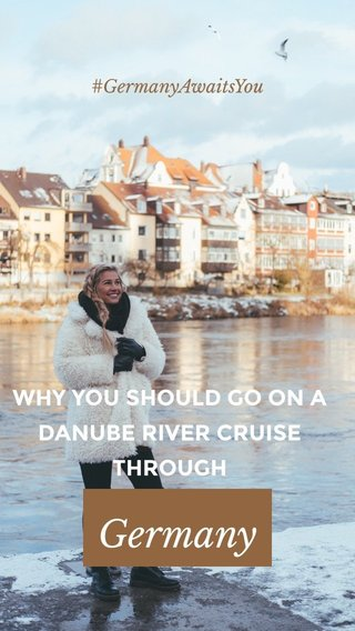 Germany WHY YOU SHOULD GO ON A DANUBE RIVER CRUISE THROUGH #GermanyAwaitsYou