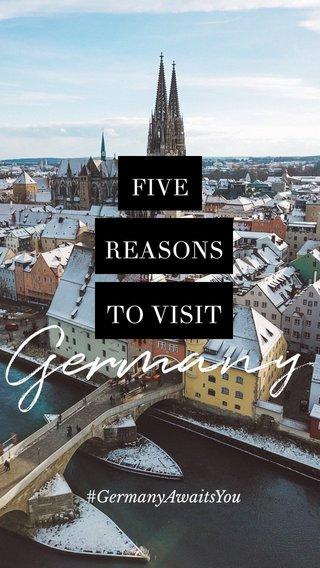 Germany TO VISIT REASONS FIVE #GermanyAwaitsYou