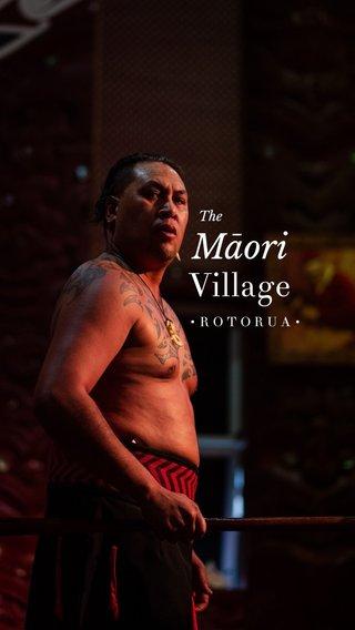 Māori Village The •ROTORUA•