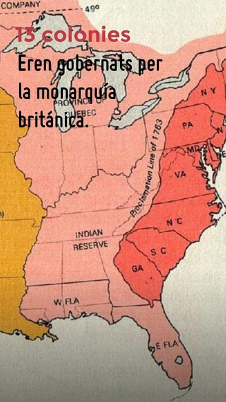 Eren gobernats per la monarquía británica. 13 colonies