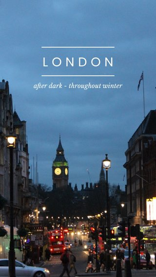 LONDON after dark - throughout winter