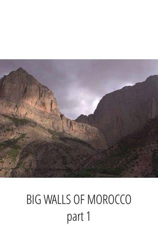 BIG WALLS OF MOROCCO part 1