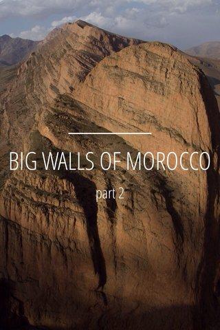 BIG WALLS OF MOROCCO part 2