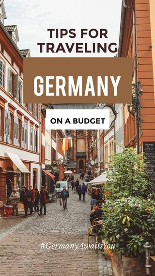 Germany TRAVELING TIPS FOR ON A BUDGET #GermanyAwaitsYou