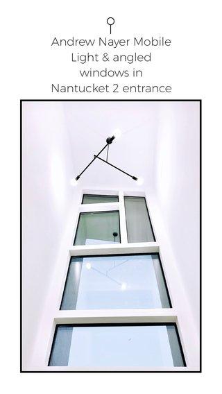 Andrew Nayer Mobile Light & angled windows in Nantucket 2 entrance