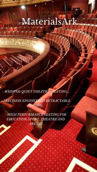 MaterialsArk - WHISPER-QUIET THEATRE SEATING... - PRECISION ENGINEERED RETRACTABLE SEATING.. - HIGH PERFORMANCE SEATING FOR EDUCATION, SPORT, THEATRE AND ARENAS