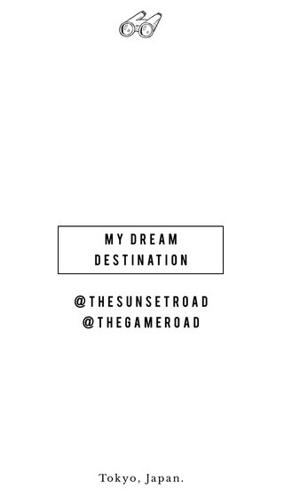 MY DREAM DESTINATION @thesunsetroad @thegameroad Tokyo, Japan.
