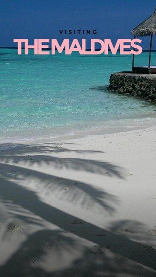 THE MALDIVES VISITING