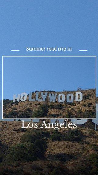 Los Angeles Summer road trip in