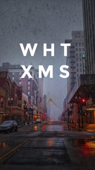 WHT XMS