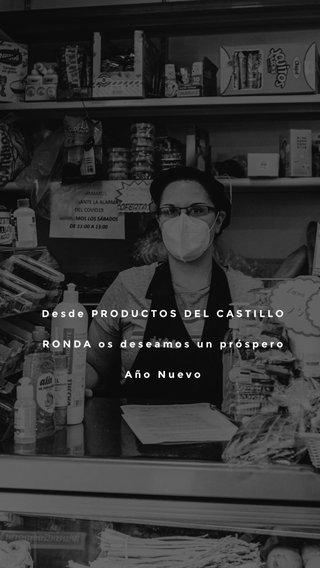 Desde PRODUCTOS DEL CASTILLO RONDA os deseamos un próspero Año Nuevo
