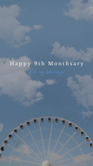 Happy 9th Monthsary For my Universe