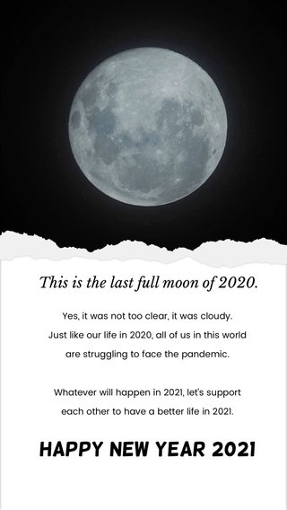 HAPPY NEW YEAR 2021 This is the last full moon of 2020. Yes, it was not too clear, it was cloudy. Just like our life in 2020, all of us in this world are struggling to face the pandemic. Whatever will happen in 2021, let's support each other to have a better life in 2021.