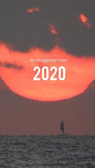 2020 An Imaginary Year