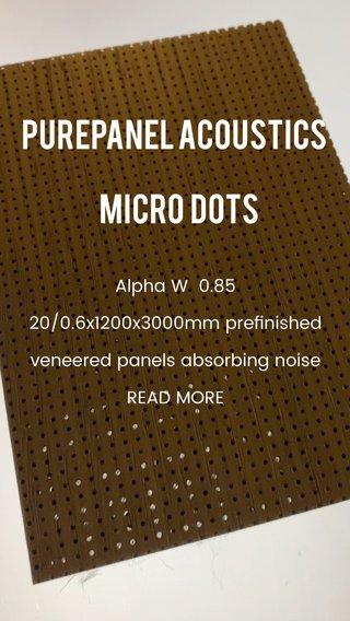 PurePanel Acoustics Micro Dots Alpha W 0.85 20/0.6x1200x3000mm prefinished veneered panels absorbing noise READ MORE