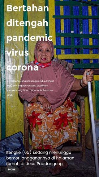 Bertahan ditengah pandemic virus corona Itengke (65) sedang menunggu bemor langganannya di halaman rumah di desa Paddangeng, kecamatan donri-donri kabupaten Soppeng Bercerita tentang perjuangan hidup Itengke (65) seorang penyandang disabilitas menyambung hidup disaat wabah corona virus.