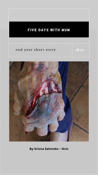 28.12 Five Days With Mum end year short story By Krisna Satmoko - Ncis