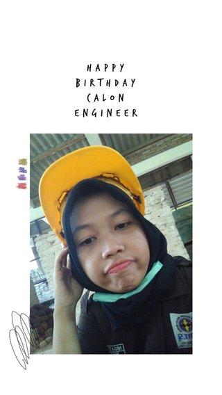 Happy birthday Calon Engineer