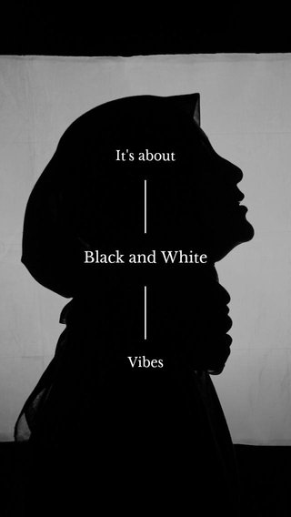 Black and White It's about Vibes