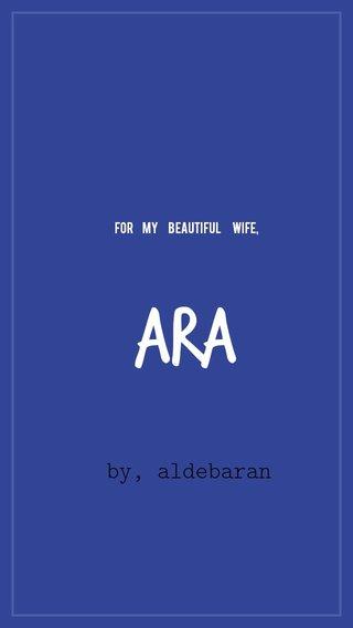 ara by, aldebaran for my beautiful wife,