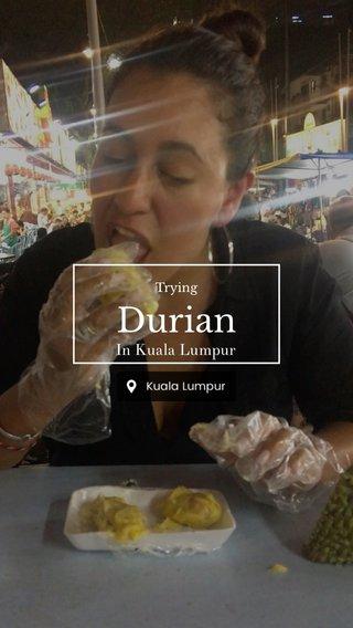 Durian In Kuala Lumpur Trying