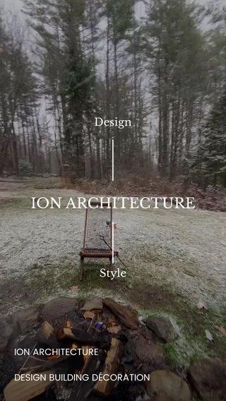 ION ARCHITECTURE Design Style ION ARCHITECTURE DESIGN BUILDING DÉCORATION