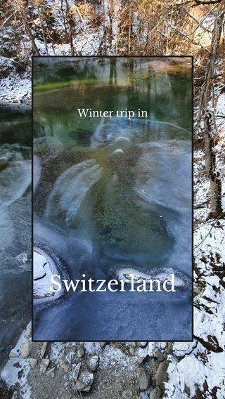 Switzerland Winter trip in