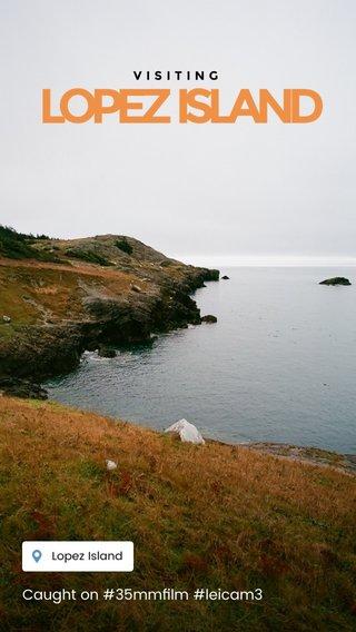 LOPEZ ISLAND Caught on #35mmfilm #leicam3 VISITING