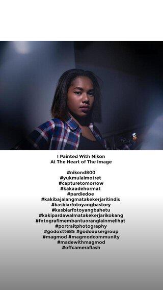 I Painted With Nikon At The Heart of The Image #nikond800 #yukmulaimotret #capturetomorrow #kakaadehormat #pardiedoe #kakibajalangmatakekerjaritindis #kasbiarfotoyangbastory #kasbiarfotoyangbahetu #kakipardawalmatakekerjarikokang #fotografimembantuoranglainmelihat #portraitphotography #godoxtt685 #godoxusergroup #magmod #magmodcommunity #madewithmagmod #offcameraflash