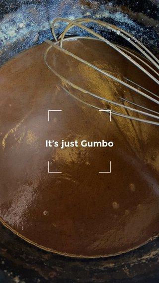 It's just Gumbo