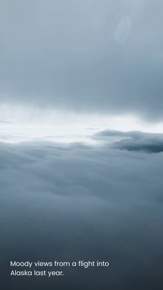 Moody views from a flight into Alaska last year.