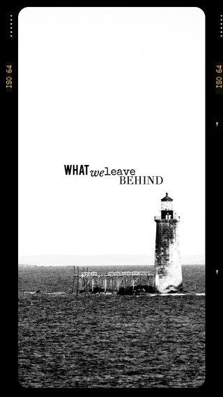 we What leave BEHIND