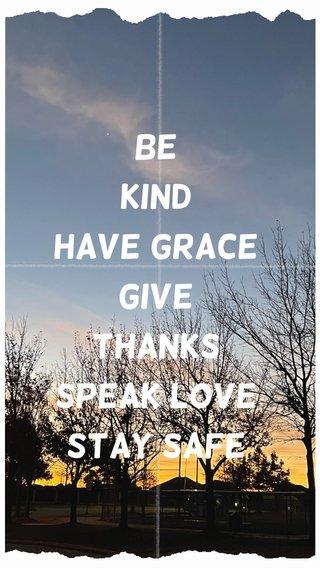 Be Kind Have grace Give thanks Speak love Stay safe