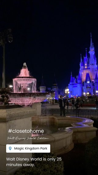 #closetohome Walt Disney World is only 25 minutes away. Walt Disney World Edition