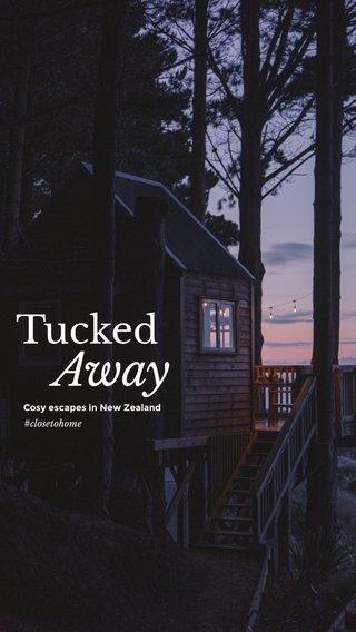 Away Tucked #closetohome Cosy escapes in New Zealand