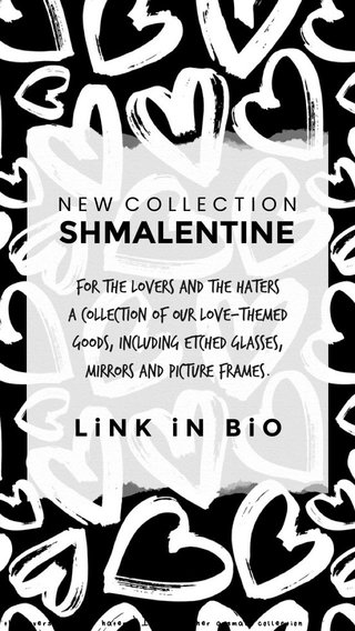 SHMALENTINE LiNK iN BiO For the lovers and the haters A collection of our love-themed Goods, including etched glasses, mirrors And picture frames. NEW COLLECTION For the lovers (and the haters) I put together a small collection of